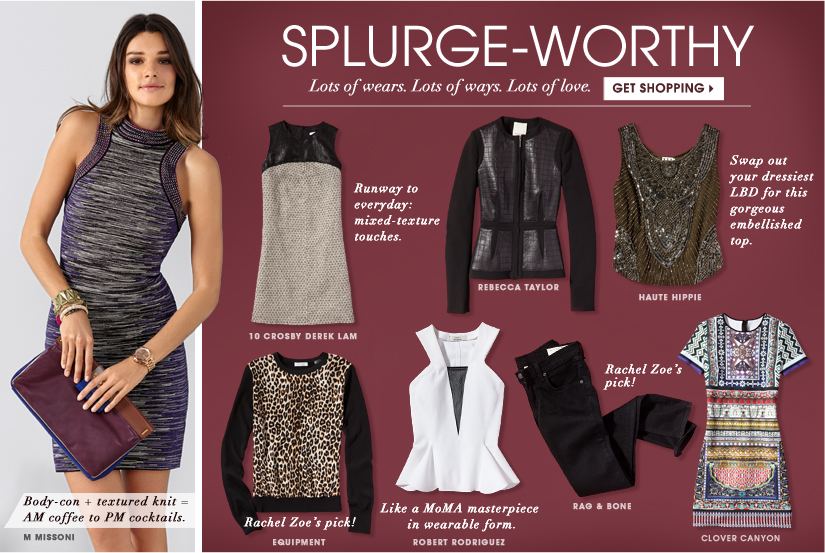 SPLURGE–WORTHY. Lots of wears. Lots of ways. Lots of love. GET SHOPPING