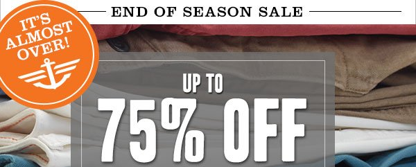 IT'S ALMOST OVER - END OF SEASON SALE - UP TO 75% OFF