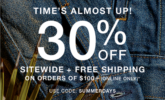 Time's almost up! 30% off Sitewide + free shipping on orders of $100+ (online only)* Use code: SUMMERDAYS