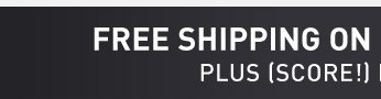 FREE SHIPPING ON ORDERS OVER $49* - PLUS(SCORE!) FREE RETURNS