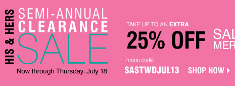 HIS & HERS SEMI-ANNUAL CLEARANCE SALE! Take up to an EXTRA 25% OFF sale price merchandise** Shop now.