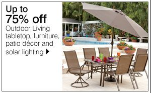 Up to 75% off Outdoor Living tabletop, furniture, patio decor and solar lighting. Shop now.