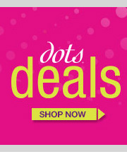 In-Store and Online! dots Deals! HURRY IN! SHOP NOW!