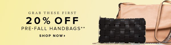 Grab These First 20% Off Pre-Fall Handbags** - - Shop Now