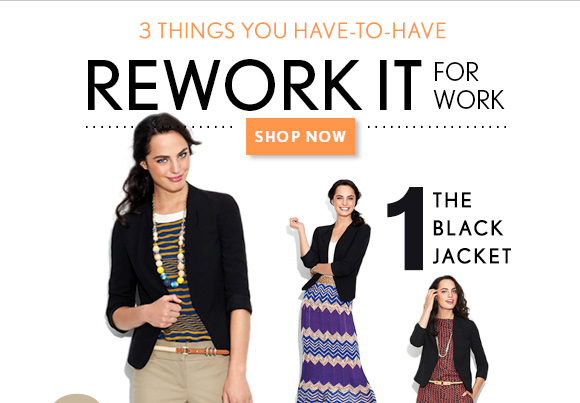 3 THINGS YOU HAVE–TO–HAVE  REWORK IT FOR WORK  SHOP NOW