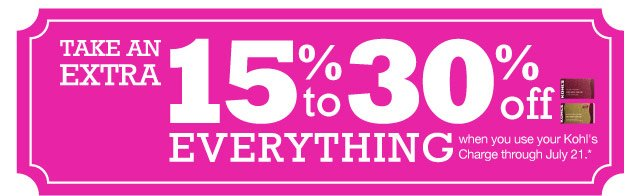 Take an extra 15-30% off everything  when you use your Kohl's Charge through July 21.