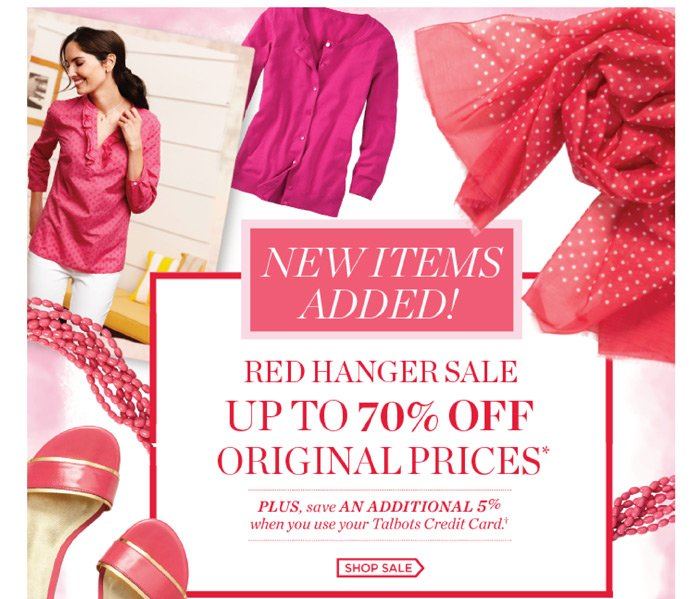 New items added! Red Hanger Sale up to 70% Off Original Prices. Plus save an additional 5% when you use your Talbots Credit Card. Shop Sale or Find a Store. Prices online reflect discount.