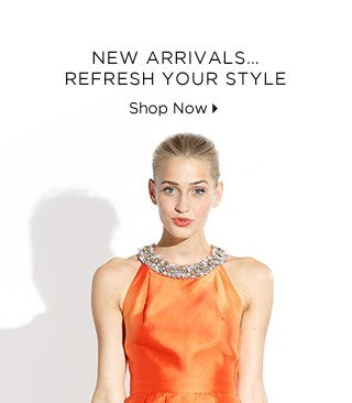 New Arrivals...Refresh Your Style