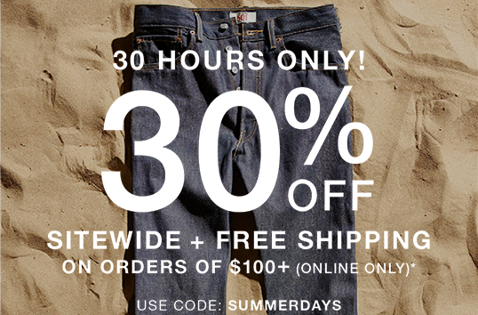 30 hours only! 30% off Sitewide + free shipping on orders of $100+ (online only)* Use code: SUMMERDAYS