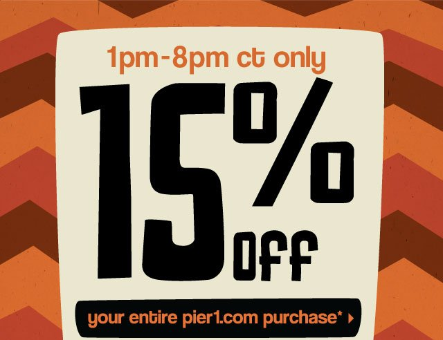 1pm-8pm ct only. 15% off your entire pier1.com purchase with code FLASH15