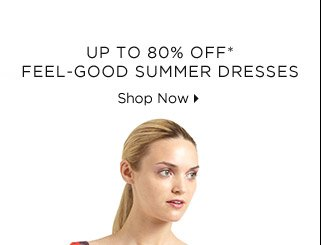 Up To 80% Off* Feel-Good Summer Dresses