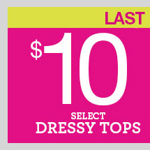 dots Deals! In-Store and Online! Select $10 Dressy Tops! SHOP NOW!
