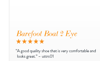 "Barefoot Boat 2 Eye - 5 Stars ""A good quality shoe that is very comfortable and looks great."" - uttrs01"