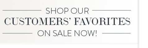 Shop Our Customers' Favorites - On Sale Now!