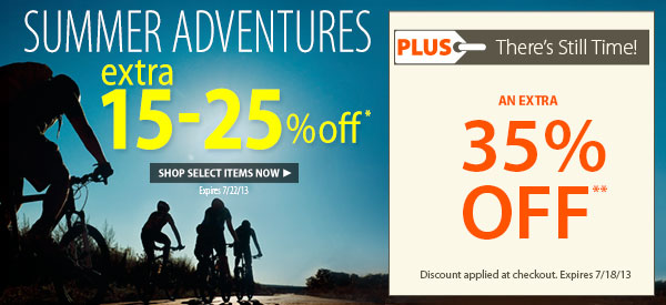 Summer Adventures! An Extra 15-25% OFF Select Items! PLUS There's Still Time! An Extra 35% OFF!