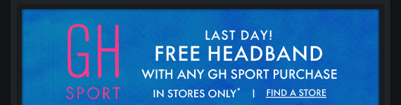 GH SPORT LAST DAY! FREE HEADBAND WITH ANY GH SPORT PURCHASE IN  STORES ONLY* FIND A STORE