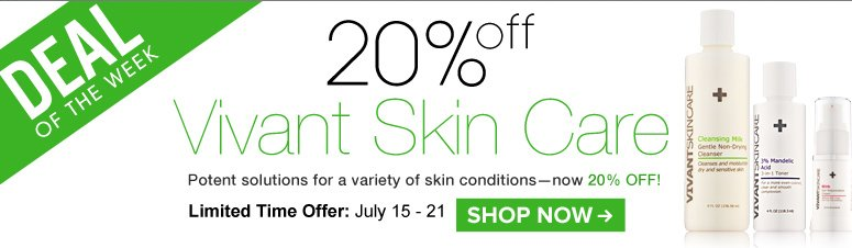 Deal of the Week: Save 20% on Vivant Skin Care Potent solutions for a variety of skin conditions—now 20% off! Shop Now>>