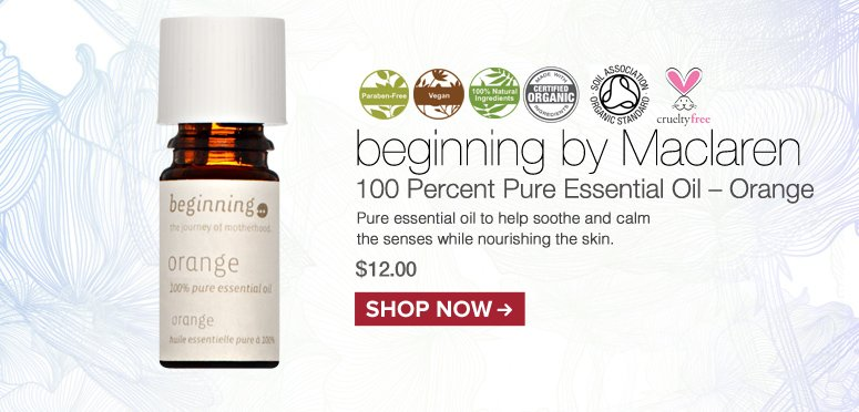 100% Nat. Vegan. Certified Organic. Paraben-free beginning by Maclaren 100 Percent Pure Essential Oil – Orange Pure essential oil to help soothe and calm the senses while nourishing the skin. $12.00 Shop Now>>