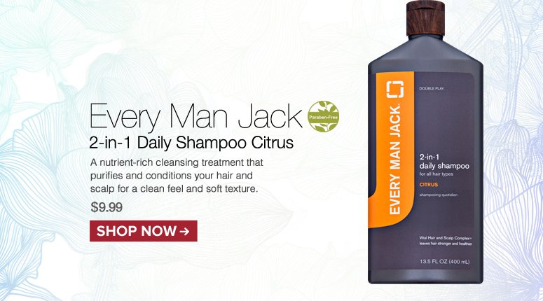 Parabne-free Every Man Jack 2-in-1 Daily Shampoo Citrus A nutrient-rich cleansing treatment that purifies and conditions your hair and scalp for a clean feel and soft texture. $9.99 Shop Now>>