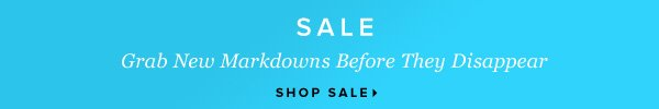 SALE Grab New Markdowns Before They Disappear - - Shop Sale