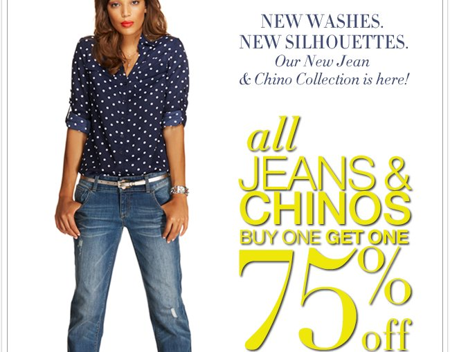 Jeans & chinos are buy one, get one 75% off! That's Hot!