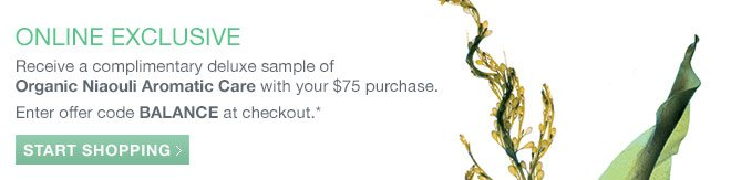 Receive a complimentary deluxe sample of Organic Niaouli Aromatic Care with your $75 purchase.