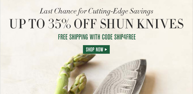 Last Chance for Cutting-Edge Savings -- UP TO 35% OFF SHUN KNIVES -- FREE SHIPPING WITH CODE SHIP4FREE -- SHOP NOW