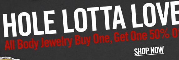 HOLE LOTTA LOVE - ALL BODY JEWELRY BUY ONE, GET ONE 50% OFF**