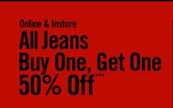 ONLINE & INSTORE - ALL JEANS BUY ONE, GET ONE 50% OFF***