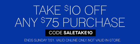 E-mail Exclusive! Take $10 off any $75 purchase. Valid online only