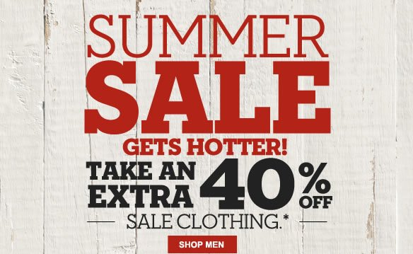 Summer Sale gets hotter! Take an extra 40% off sale clothing.* Shop Men