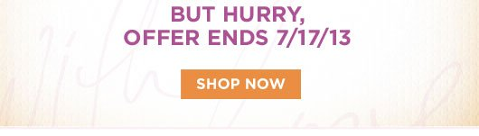Hurry, Ends 7.17.13