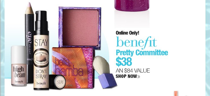 Online Only! Benefit Pretty Committee $38. An $84 Value. Shop Now.