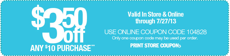 $3.50 off any $10 purchase. Valid in store and online through 7/27/13. Use online coupon code 104828.