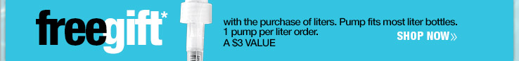 Free pump with the purchase of liters. Pump fits most liter bottles. One pump per liter order. A $3 Value. Shop Now.
