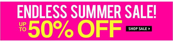 ENDLESS SUMMER SALE! UP TO 50% OFF