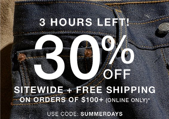 3 hours left! 30% off Sitewide + free shipping on orders of $100+ (online only)* Use code: SUMMERDAYS