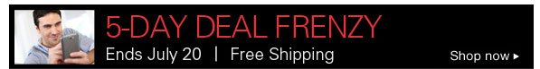 5-Day Deal Frenzy Ends July 20 Free Shipping Shop Now