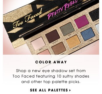 Color Away. Shop a new eye shadow set from Too Faced featuring 10 sultry shades and other top palette picks. See all palettes
