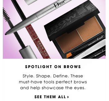 Spotlight On Brows. Style. Shape. Define. These must-have tools perfect brows and help showcase the eyes. See them all