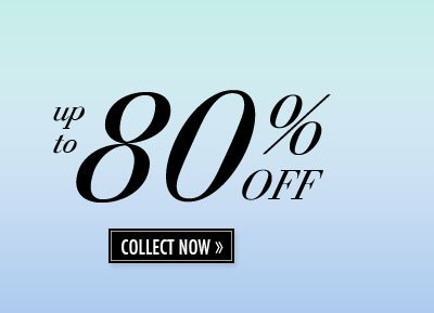 up to 80% OFF. COLLECT