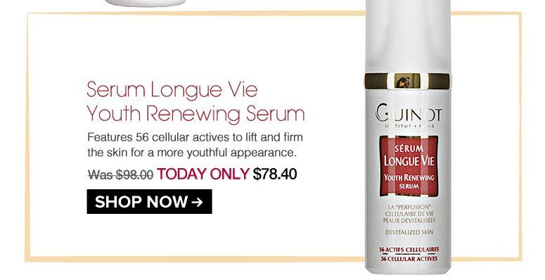 Guinot Serum Longue Vie Youth Renewing Serum Features 56 cellular actives to lift and firm the skin for a more youthful appearance.  Was $98.00 Now $78.40 Shop Now>>