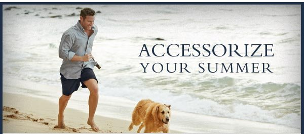Accessorize your summer.