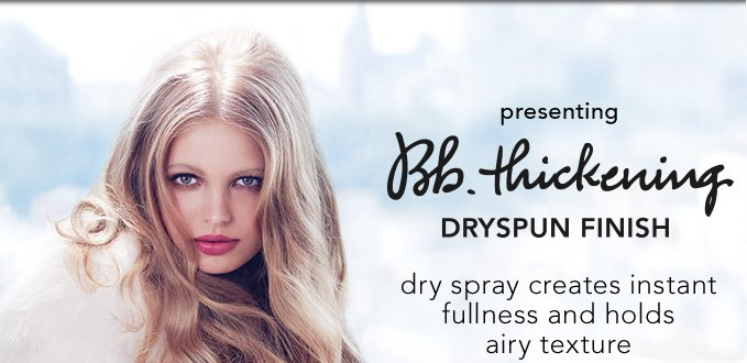presenting Bb.Thickening Dryspun Finish dry spray creates instant fullness and holds airy texture