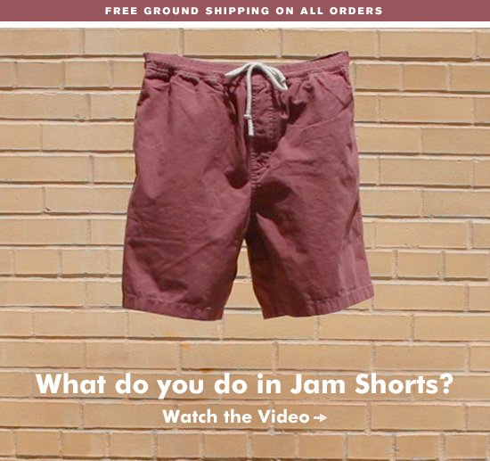 What do you do in Jam Shorts.