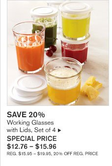 SAVE 20% - Working Glasses with Lids, Set of 4 - SPECIAL PRICE $12.76 - $15.96 - REG. $15.95 - $19.95, 20% OFF REG. PRICE