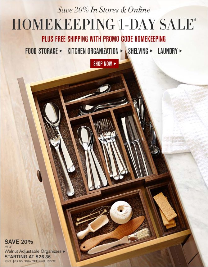 Save 20% In Stores & Online - HOMEKEEPING 1-DAY SALE* - PLUS FREE SHIPPING WITH PROMO CODE HOMEKEEPING - FOOD STORAGE - KITCHEN ORGANIZATION - SHELVING - LAUNDRY -- SHOP NOW