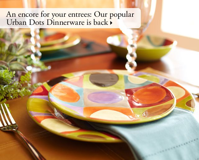 An encore for your entrees: Our popular Urban Dots Dinnerware is back