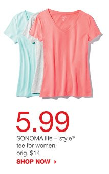 5.99 SONOMA life + style tee for women. orig. $14. SHOP NOW