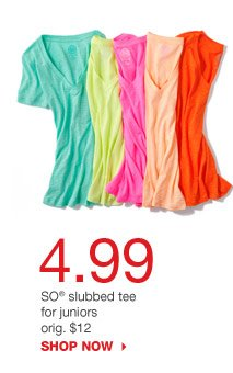 4.99 SO slubbed tee for juniors orig. $12. SHOP NOW
